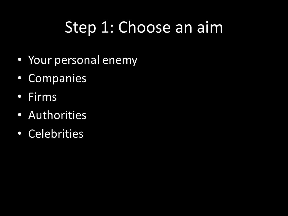 Step 1: Choose an aim Your personal enemy Companies Firms Authorities Celebrities