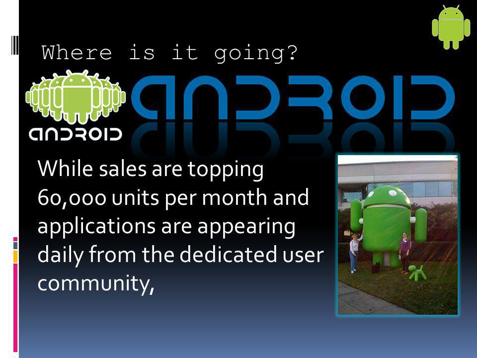 Where is it going? While sales are topping 60,ooo units per month and applications are appearing daily from the dedicated user community,