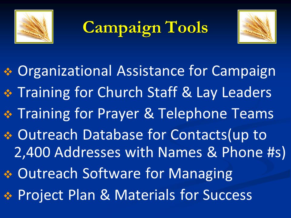Organizational Assistance for Campaign Training for Church Staff & Lay Leaders Training for Prayer & Telephone Teams Outreach Database for Contacts(up