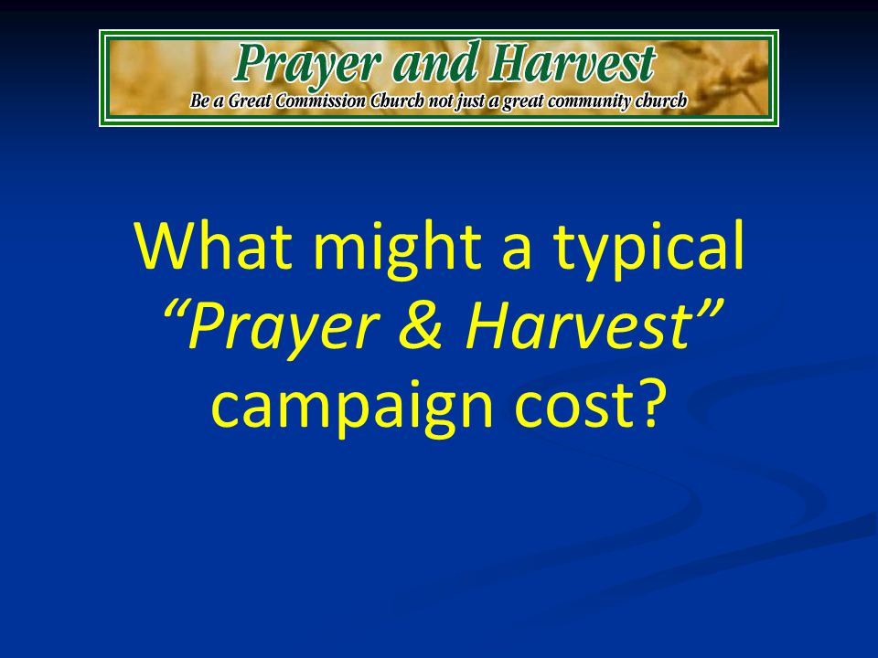 What might a typical Prayer & Harvest campaign cost?
