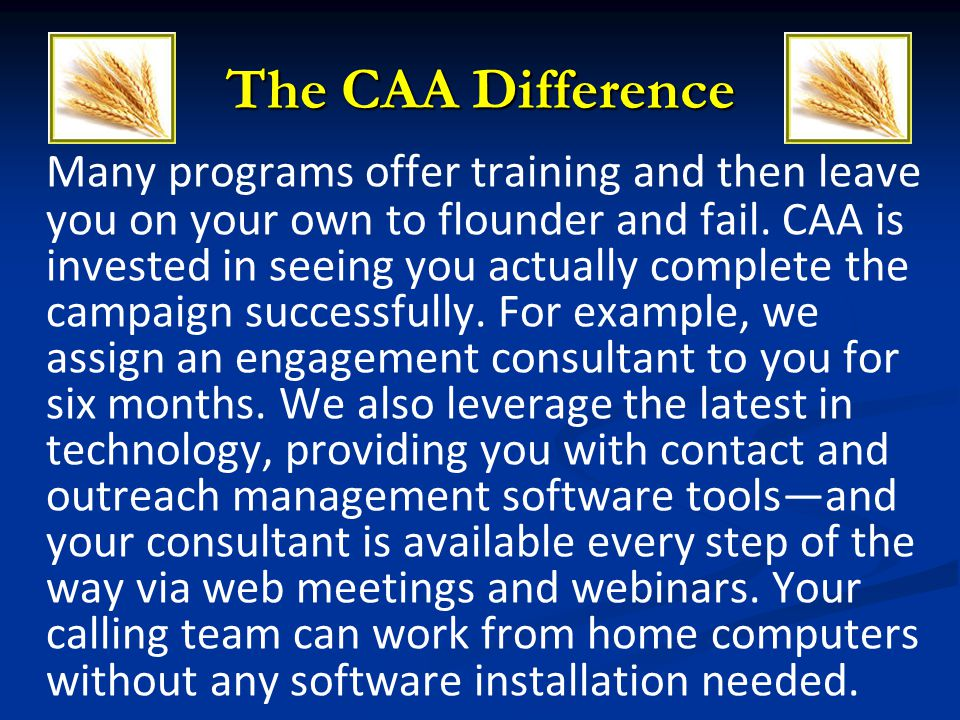 Many programs offer training and then leave you on your own to flounder and fail. CAA is invested in seeing you actually complete the campaign success