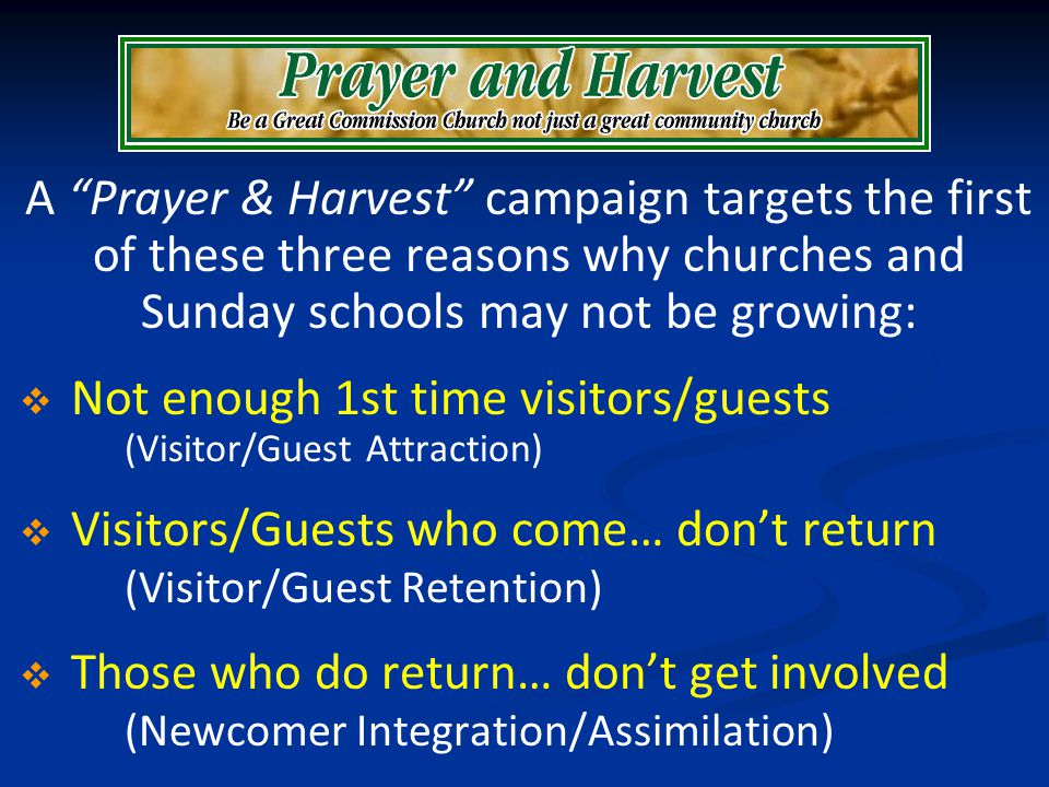 A Prayer & Harvest campaign targets the first of these three reasons why churches and Sunday schools may not be growing: Not enough 1st time visitors/