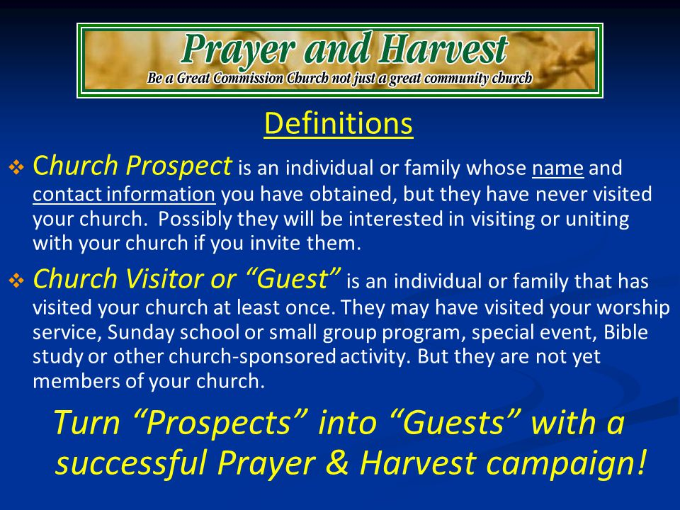 Definitions Church Prospect is an individual or family whose name and contact information you have obtained, but they have never visited your church.