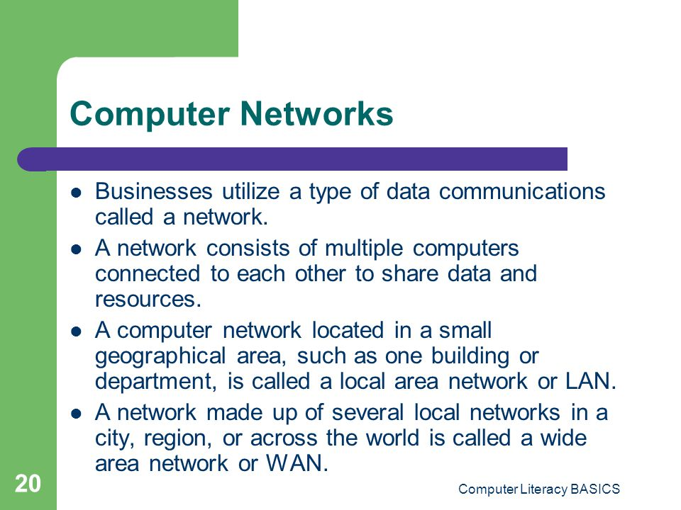 Computer Literacy BASICS 20 Computer Networks Businesses utilize a type of data communications called a network.