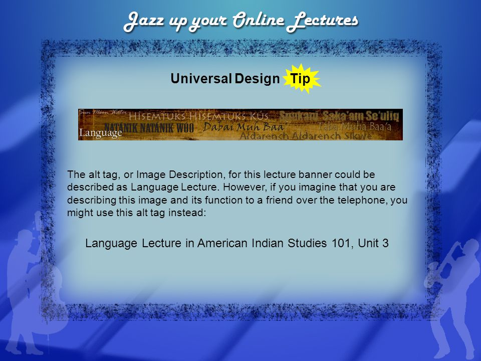 Universal Design Tip Always add a meaningful alt tag to graphics and images When the Image Description is left blank, it will be read as