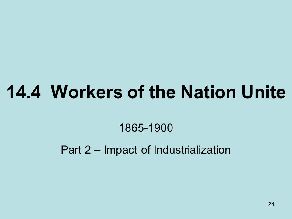 24 14.4 Workers of the Nation Unite 1865-1900 Part 2 – Impact of Industrialization