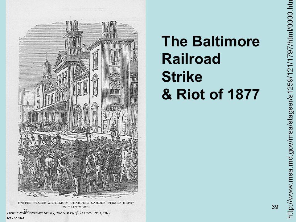 39 The Baltimore Railroad Strike & Riot of 1877 http://www.msa.md.gov/msa/stagser/s1259/121/1797/html/0000.html