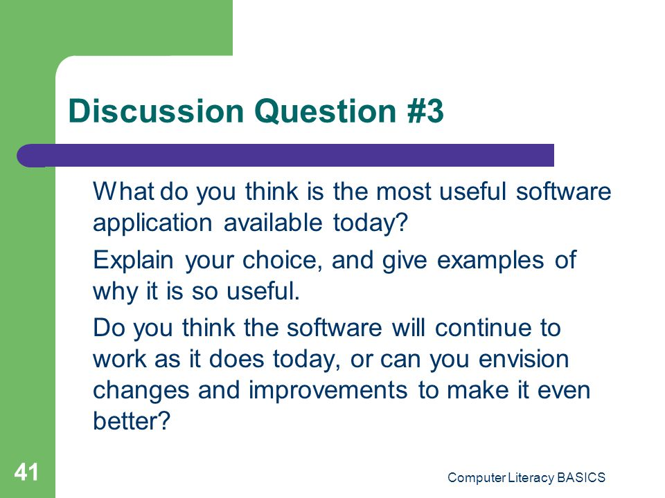 Discussion Question #3 What do you think is the most useful software application available today? Explain your choice, and give examples of why it is