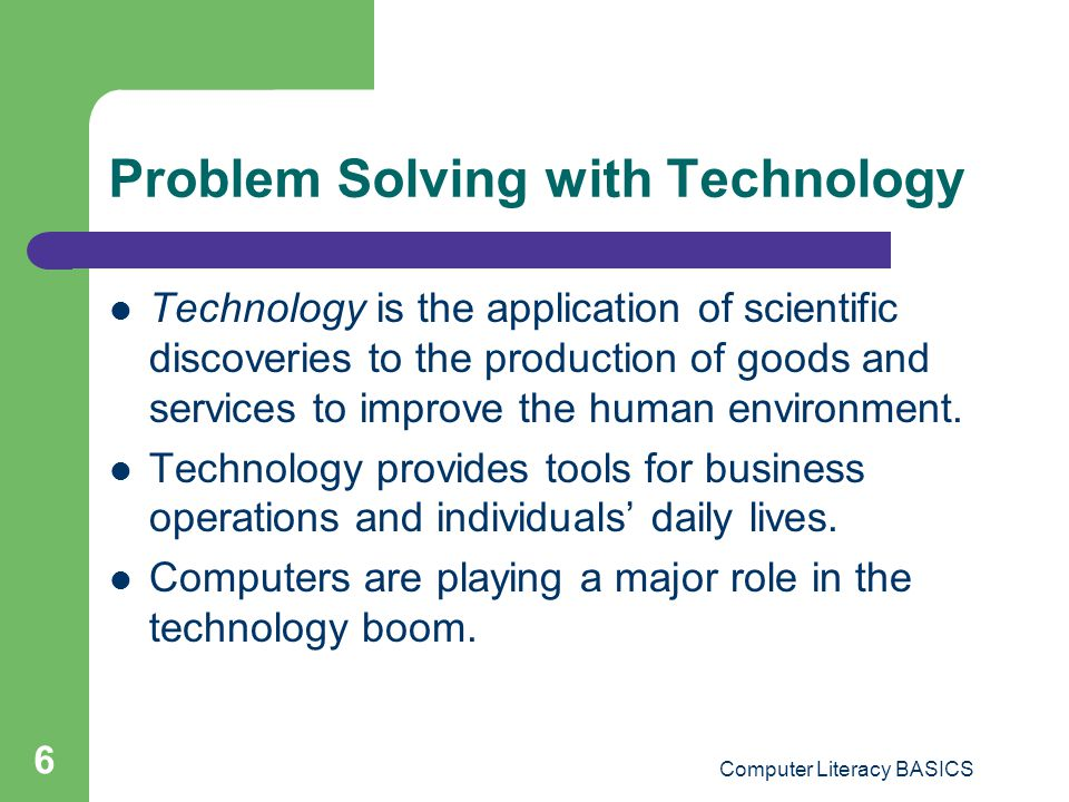 Computer Literacy BASICS 7 Defining Problem Solving Problem solving is a systematic approach of going from an initial situation to a desired situation that is subject to some resource constraints.
