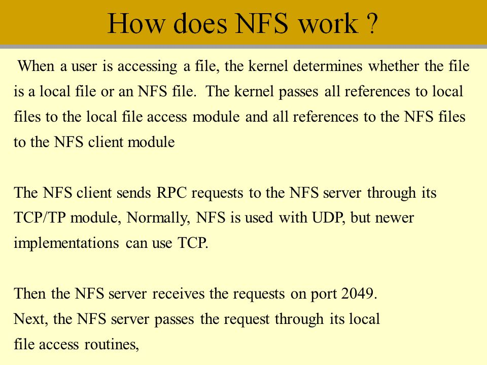 When a user is accessing a file, the kernel determines whether the file is a local file or an NFS file. The kernel passes all references to local file