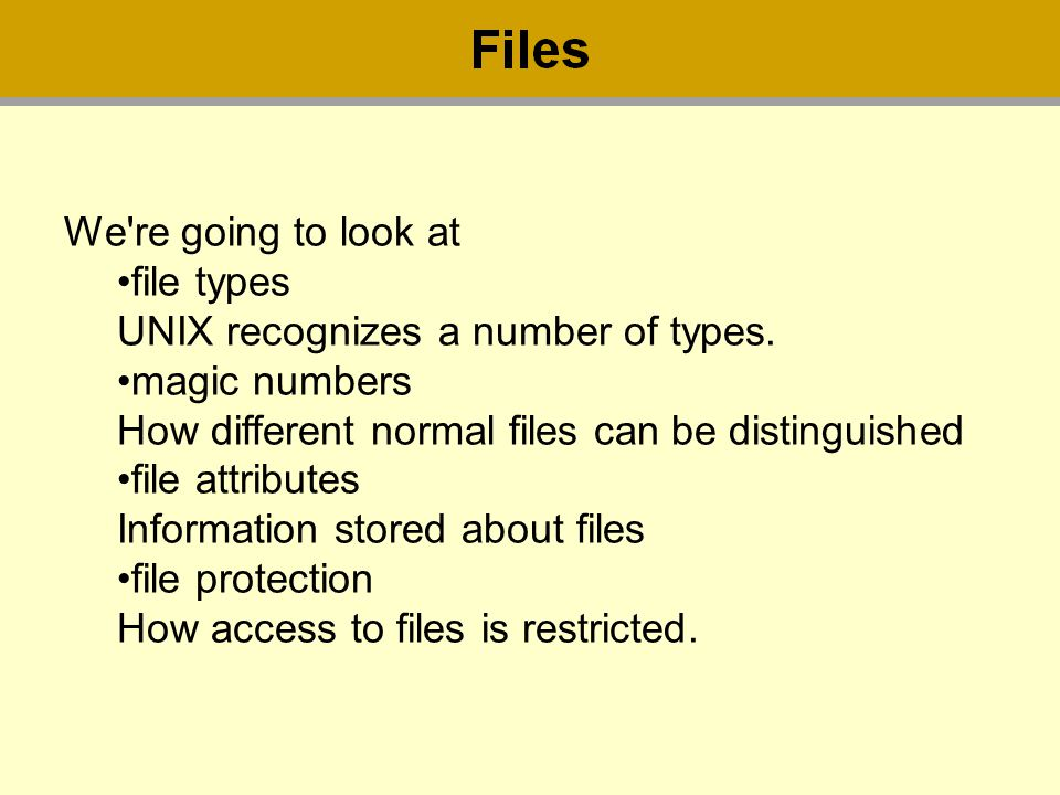We're going to look at file types UNIX recognizes a number of types. magic numbers How different normal files can be distinguished file attributes Inf