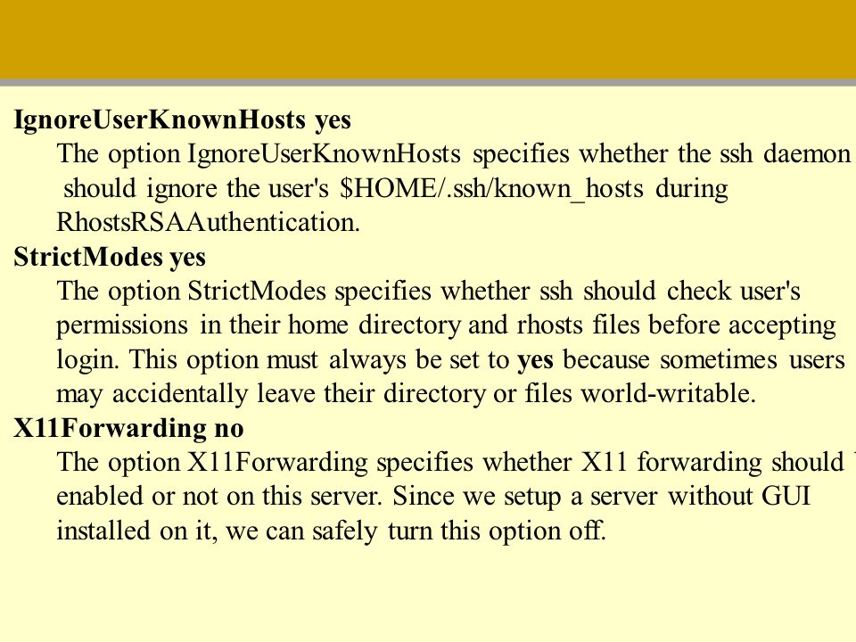 IgnoreUserKnownHosts yes The option IgnoreUserKnownHosts specifies whether the ssh daemon should ignore the user's $HOME/.ssh/known_hosts during Rhost