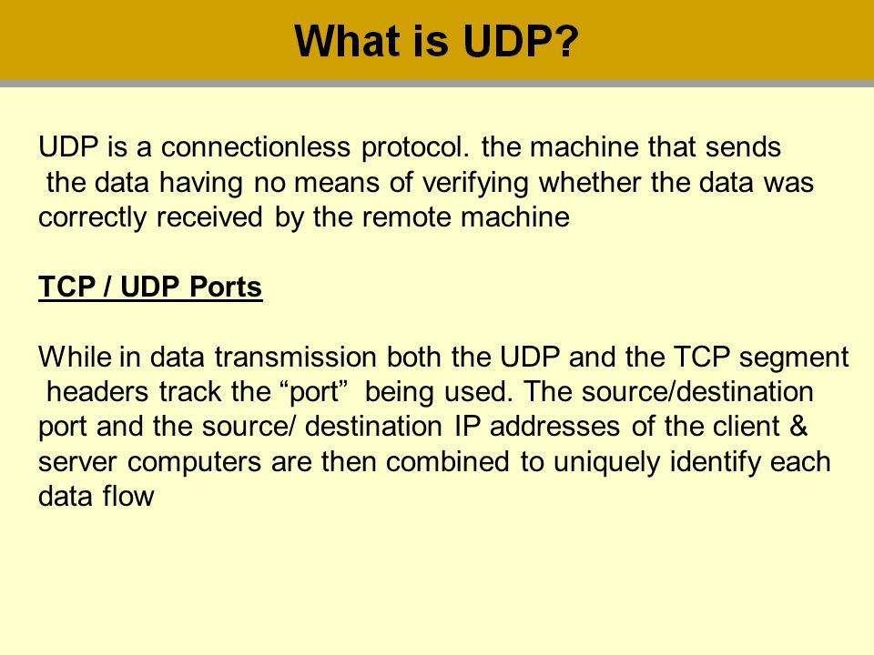 UDP is a connectionless protocol. the machine that sends the data having no means of verifying whether the data was correctly received by the remote m