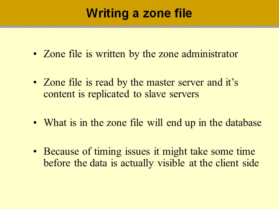 Zone file is written by the zone administrator Zone file is read by the master server and its content is replicated to slave servers What is in the zo