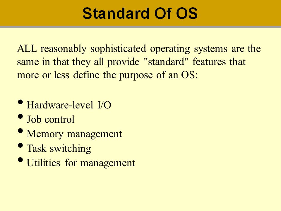 ALL reasonably sophisticated operating systems are the same in that they all provide