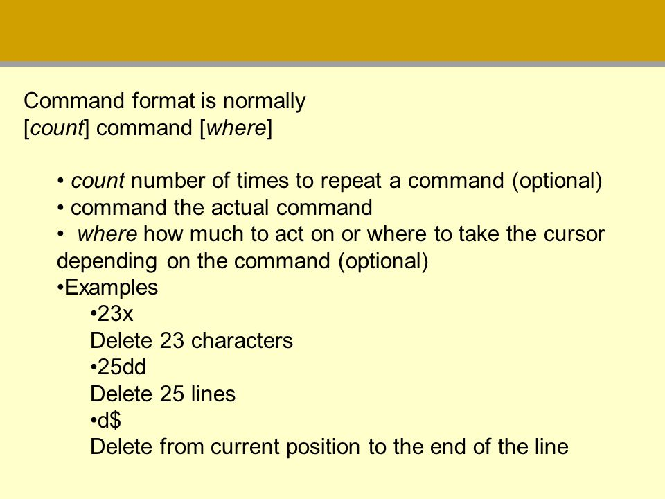 Command format is normally [count] command [where] count number of times to repeat a command (optional) command the actual command where how much to a