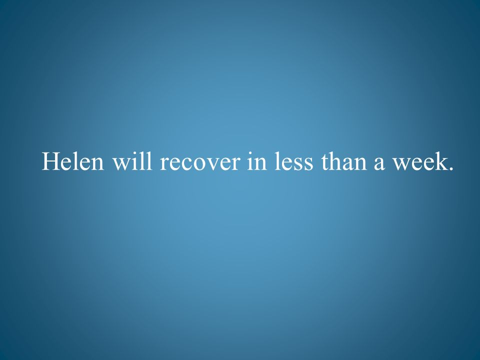 Helen will recover in less than a week.