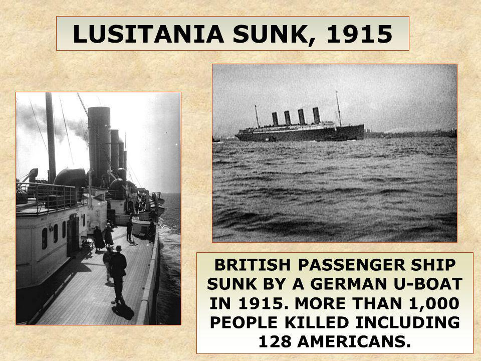 LUSITANIA SUNK, 1915 BRITISH PASSENGER SHIP SUNK BY A GERMAN U-BOAT IN 1915. MORE THAN 1,000 PEOPLE KILLED INCLUDING 128 AMERICANS.