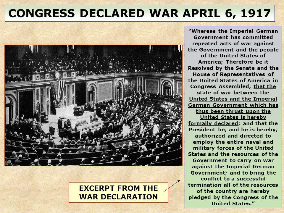 CONGRESS DECLARED WAR APRIL 6, 1917 Whereas the Imperial German Government has committed repeated acts of war against the Government and the people of