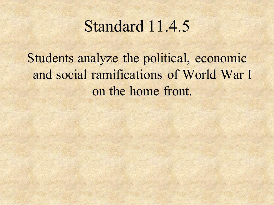 Standard 11.4.5 Students analyze the political, economic and social ramifications of World War I on the home front.