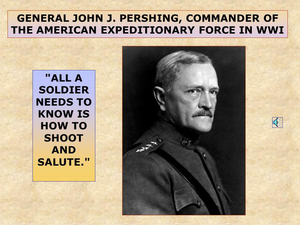 GENERAL JOHN J. PERSHING, COMMANDER OF THE AMERICAN EXPEDITIONARY FORCE IN WWI
