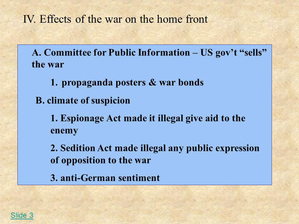 A. Committee for Public Information – US govt sells the war 1.propaganda posters & war bonds B. climate of suspicion 1. Espionage Act made it illegal