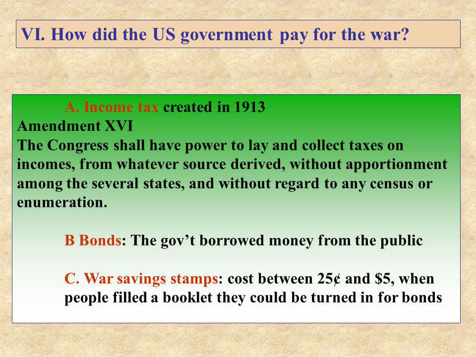 A. Income tax created in 1913 Amendment XVI The Congress shall have power to lay and collect taxes on incomes, from whatever source derived, without a