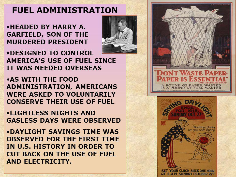 FUEL ADMINISTRATION HEADED BY HARRY A. GARFIELD, SON OF THE MURDERED PRESIDENT DESIGNED TO CONTROL AMERICAS USE OF FUEL SINCE IT WAS NEEDED OVERSEAS A