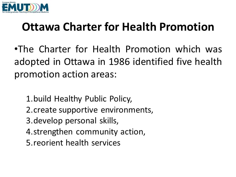 Ottawa Charter for Health Promotion The Charter for Health Promotion which was adopted in Ottawa in 1986 identified five health promotion action areas