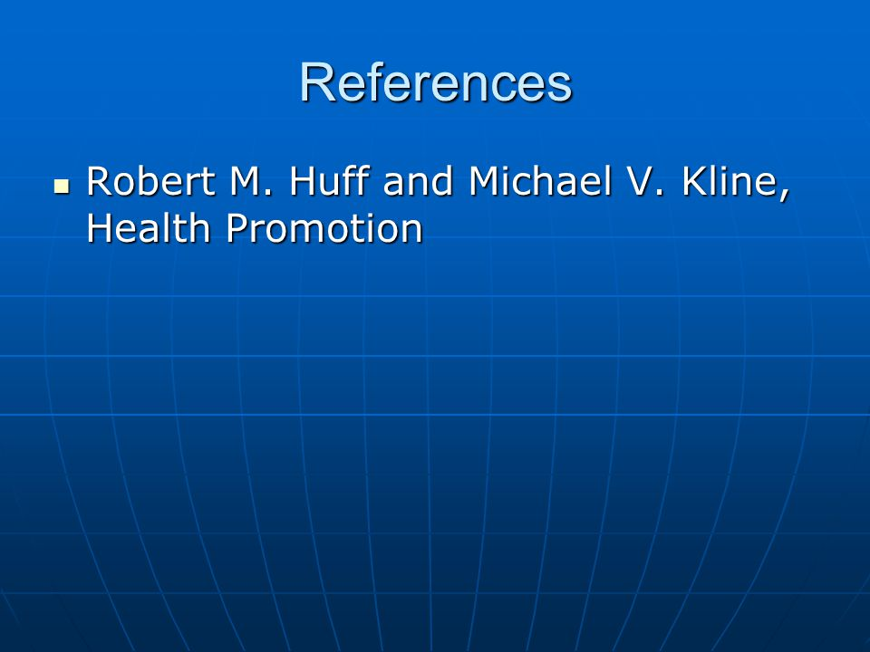 References Robert M. Huff and Michael V. Kline, Health Promotion Robert M.
