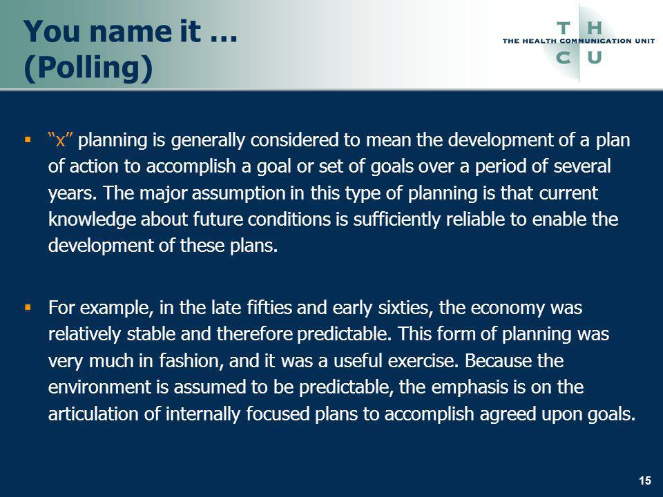 15 You name it … (Polling) x planning is generally considered to mean the development of a plan of action to accomplish a goal or set of goals over a