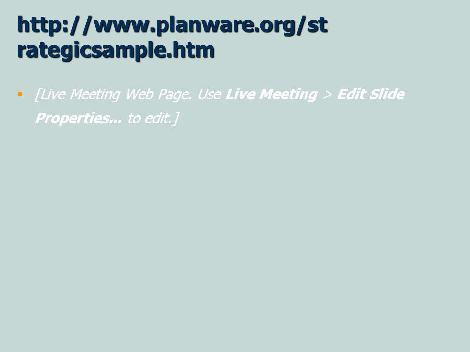 http://www.planware.org/st rategicsample.htm [Live Meeting Web Page. Use Live Meeting > Edit Slide Properties... to edit.]