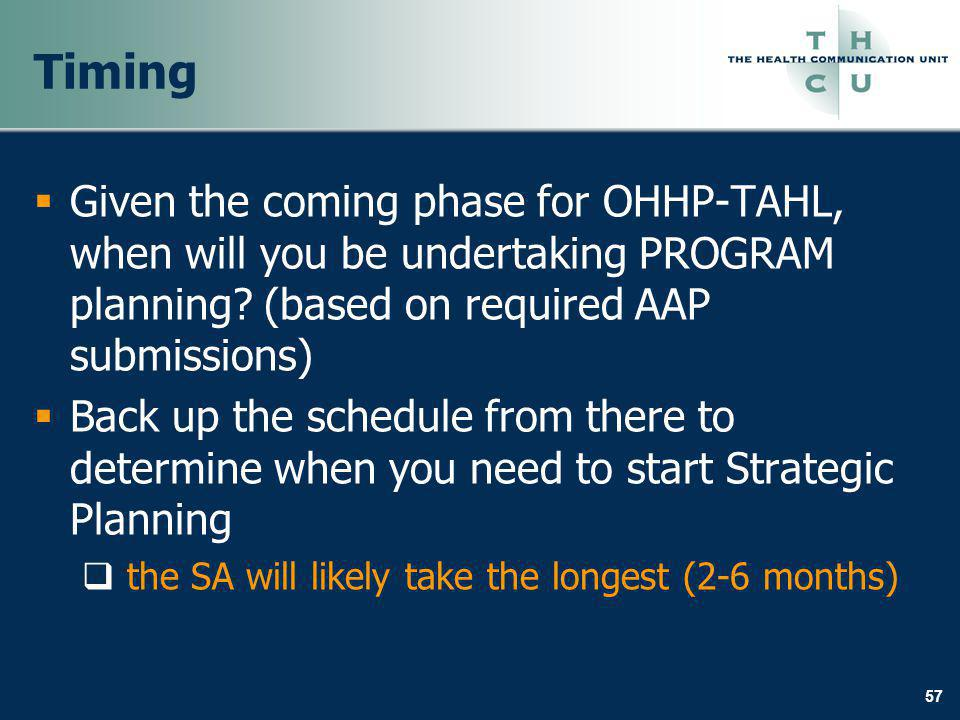 57 Timing Given the coming phase for OHHP-TAHL, when will you be undertaking PROGRAM planning.