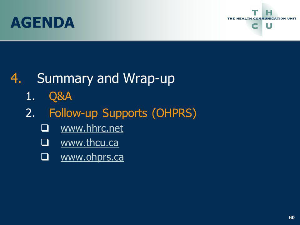 60 AGENDA 4.Summary and Wrap-up 1.Q&A 2.Follow-up Supports (OHPRS) www.hhrc.net www.thcu.ca www.ohprs.ca