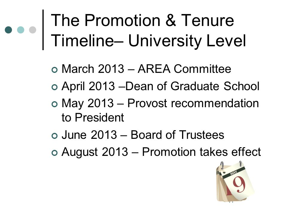 11 The Promotion & Tenure Timeline– University Level March 2013 – AREA Committee April 2013 –Dean of Graduate School May 2013 – Provost recommendation