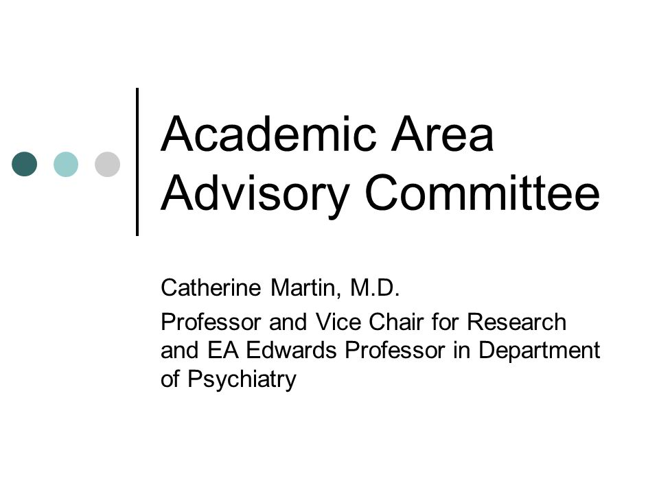 Academic Area Advisory Committee Catherine Martin, M.D. Professor and Vice Chair for Research and EA Edwards Professor in Department of Psychiatry