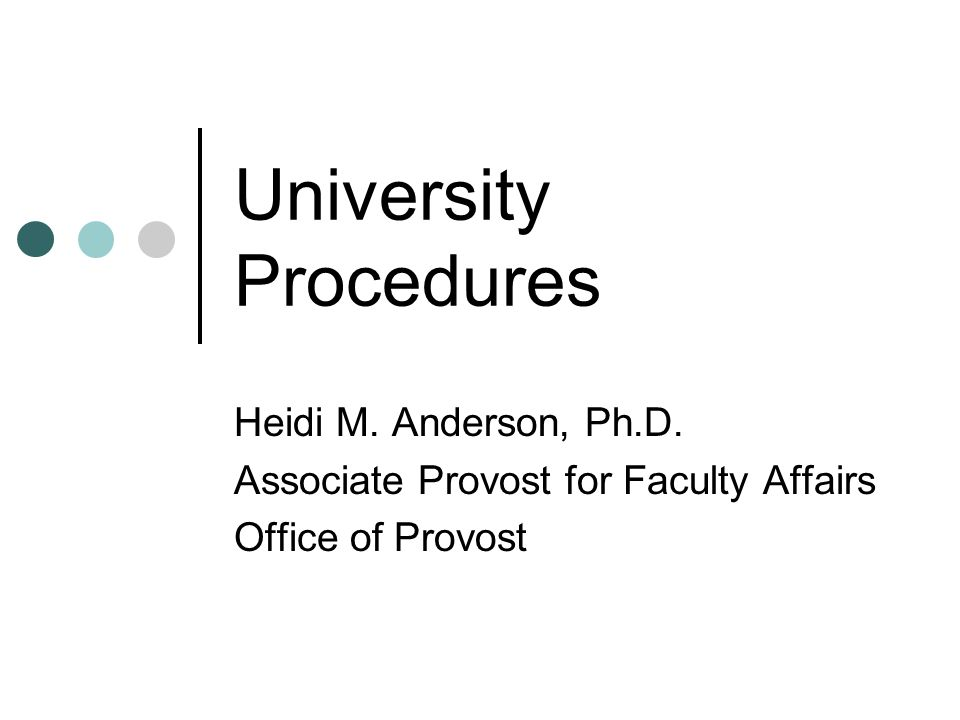 University Procedures Heidi M. Anderson, Ph.D. Associate Provost for Faculty Affairs Office of Provost