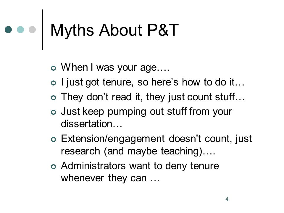4 Myths About P&T When I was your age…. I just got tenure, so heres how to do it… They dont read it, they just count stuff… Just keep pumping out stuf