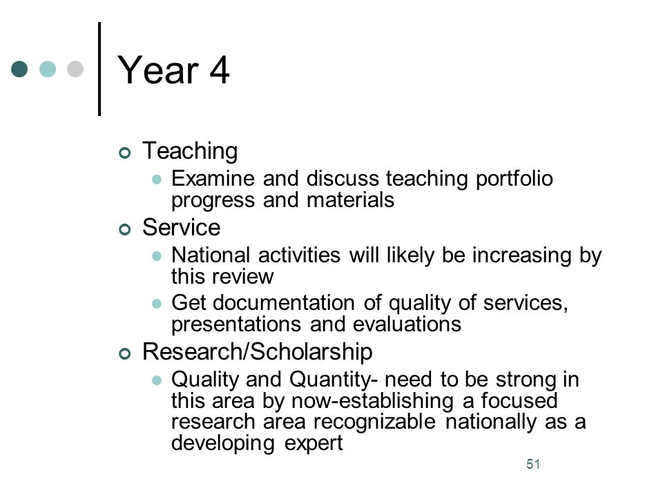 51 Year 4 Teaching Examine and discuss teaching portfolio progress and materials Service National activities will likely be increasing by this review