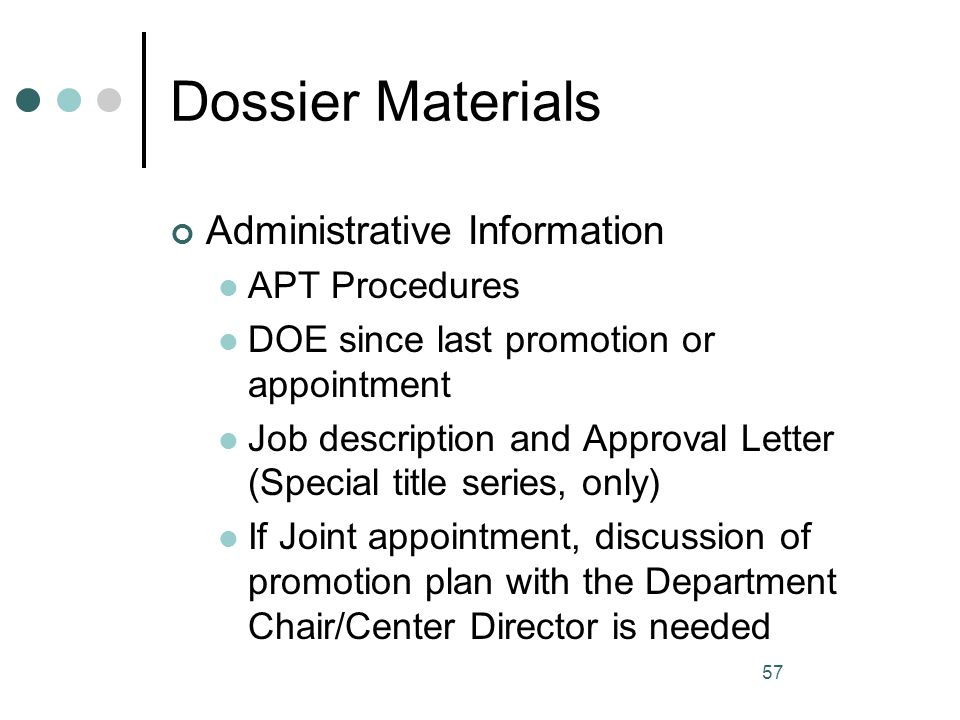 57 Dossier Materials Administrative Information APT Procedures DOE since last promotion or appointment Job description and Approval Letter (Special ti
