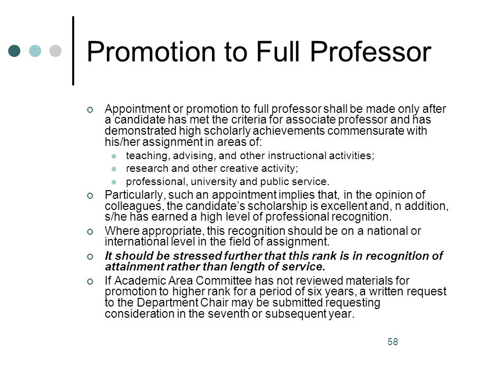 58 Promotion to Full Professor Appointment or promotion to full professor shall be made only after a candidate has met the criteria for associate prof