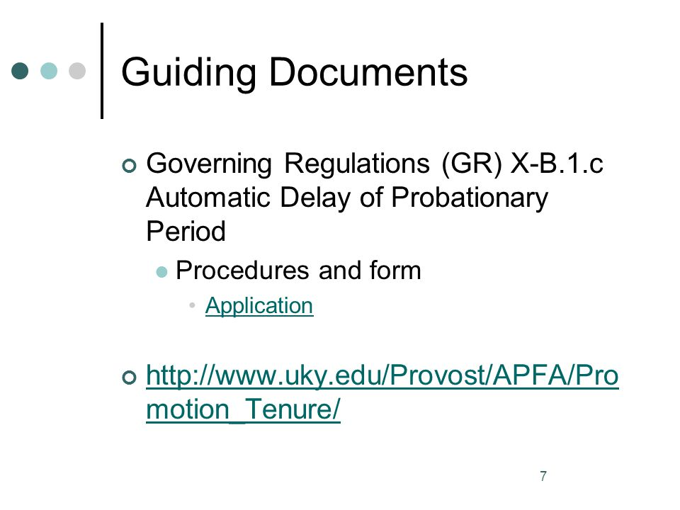 7 Guiding Documents Governing Regulations (GR) X-B.1.c Automatic Delay of Probationary Period Procedures and form Application http://www.uky.edu/Provo