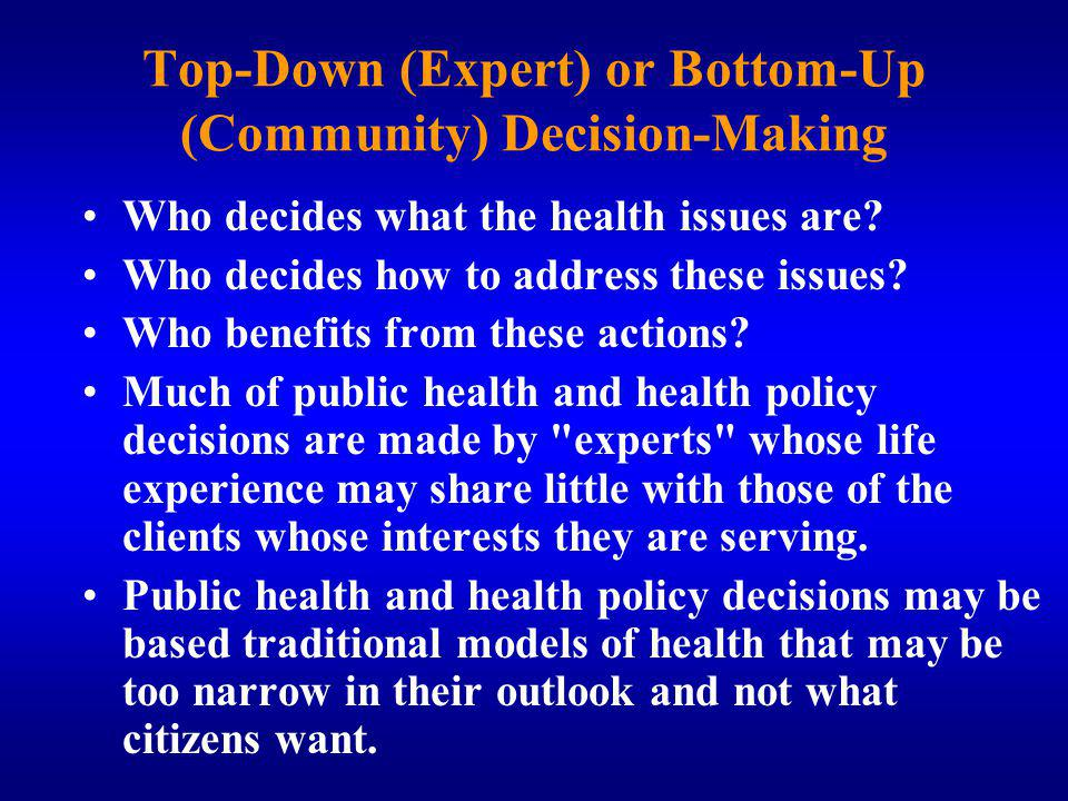Top-Down (Expert) or Bottom-Up (Community) Decision-Making Who decides what the health issues are.