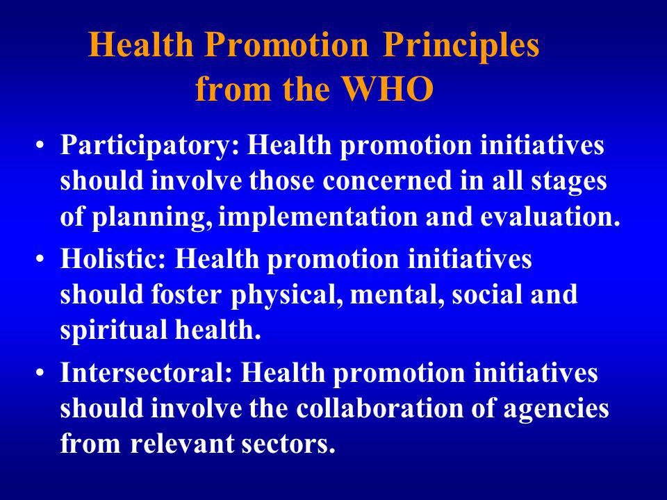 Health Promotion Principles from the WHO Participatory: Health promotion initiatives should involve those concerned in all stages of planning, implementation and evaluation.