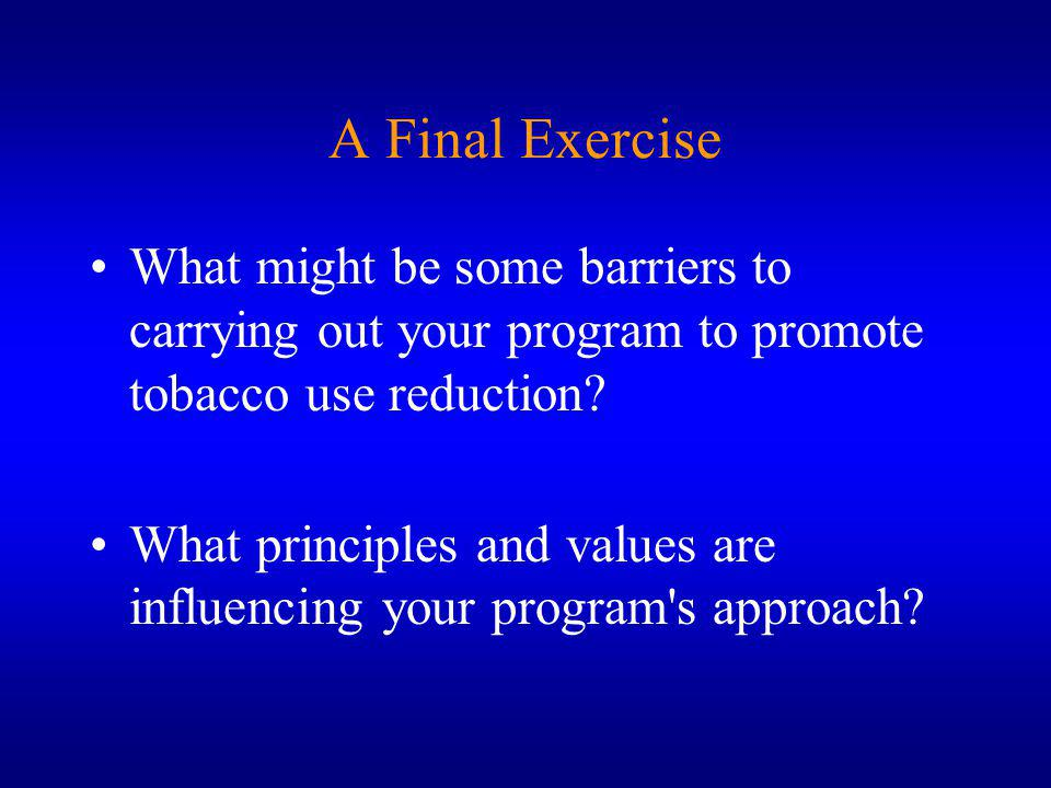 A Final Exercise What might be some barriers to carrying out your program to promote tobacco use reduction.