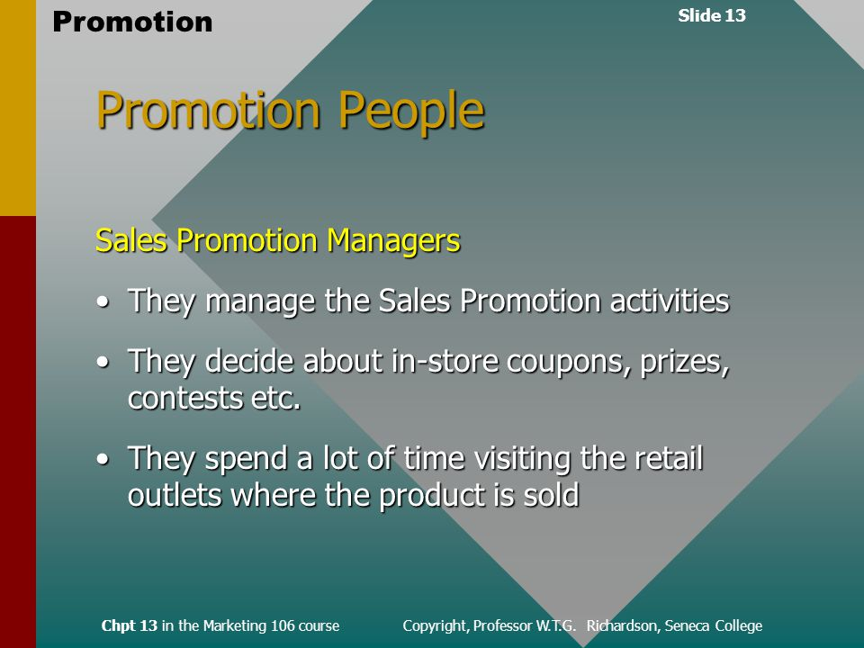 Slide 13 Promotion Chpt 13 in the Marketing 106 course Copyright, Professor W.T.G.