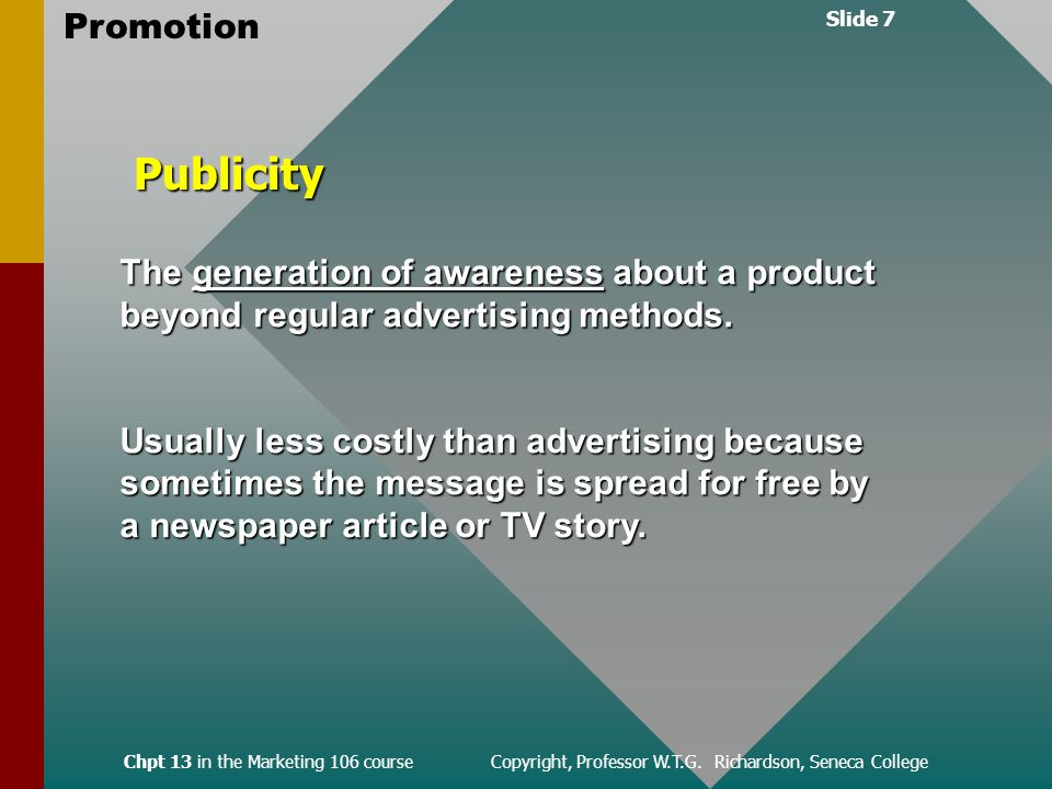 Slide 7 Promotion Chpt 13 in the Marketing 106 course Copyright, Professor W.T.G.