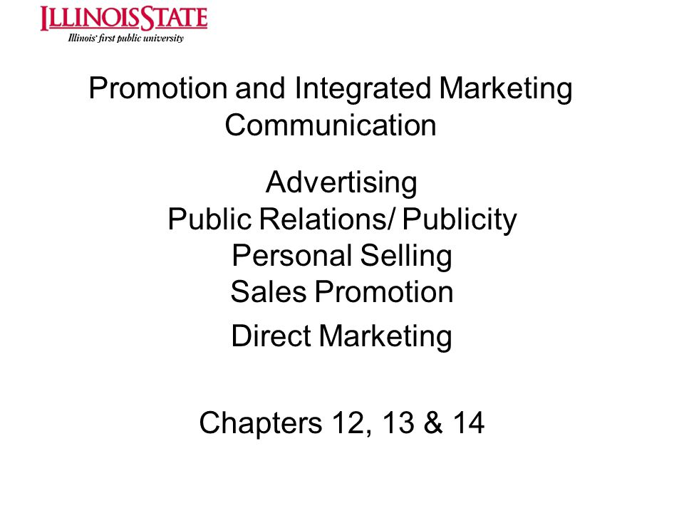 Promotion and Integrated Marketing Communication Advertising Public Relations/ Publicity Personal Selling Sales Promotion Direct Marketing Chapters 12