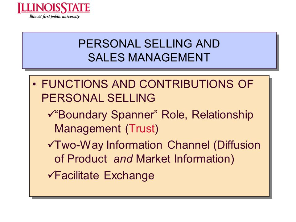 PERSONAL SELLING AND SALES MANAGEMENT FUNCTIONS AND CONTRIBUTIONS OF PERSONAL SELLING Boundary Spanner Role, Relationship Management (Trust) Two-Way I