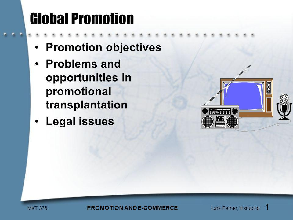 MKT 376 PROMOTION AND E-COMMERCE Lars Perner, Instructor 22 Advertising Content Comparisons American: –Individual benefit and pleasure (e.g., Make your way through the crowd) Korean –Collective values (e.g., We have a way of bringing people together)